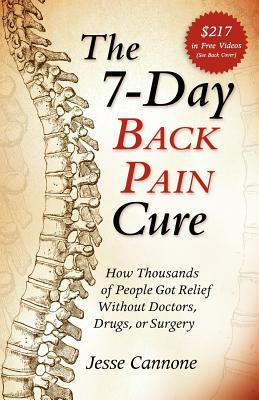 The 7-Day Back Pain Cure: How Thousands of People Got Relief Without Doctors, Drugs, or Surgery - Jesse, Cannone