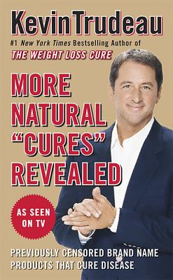 More Natural Cures Revealed: Previously Censored Brand Name Products That Cure Disease - Trudeau, Kevin