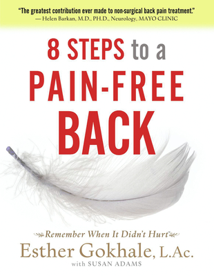 8 Steps to a Pain-Free Back: Natural Posture Solutions for Pain in the Back, Neck, Shoulder, Hip, Knee, and Foot - Gokhale, Esther, and Adams, Susan