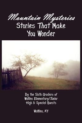 Mountain Mysteries: Stories That Make You Wonder - Hensley, Judith V (Editor), and Shelby, Ann (Contributions by), and Wright, Jack (Contributions by)