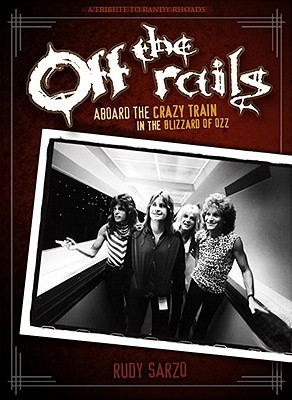 Off the Rails: Aboard the Crazy Train in the Blizzard of Ozz - Sarzo, Rudy