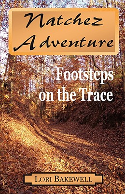 Natchez Adventure: Footsteps on the Trace - Bakewell, Lori