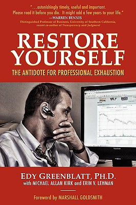 Restore Yourself: The Antidote for Professional Exhaustion - Greenblatt, Edy, and Erin V Lehman, Michael Allen Kirk and, and Goldsmith, Marshall (Foreword by)