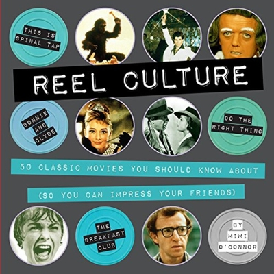 Reel Culture: 50 Classic Movies You Should Know about (So You Can Impress Your Friends) - O'Connor, Mimi