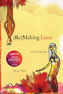 (Re)Making Love: A Sex After Sixty Story - Tabor, Mary L