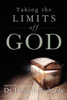 Taking the Limits Off God - Richards, James B, Dr.