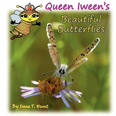 Queen Iween's Beautiful Butterflies - Hunt, Irene T, and Hunt, Timothy J (Photographer)