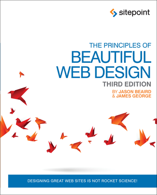 The Principles of Beautiful Web Design - Beaird, Jason, and George, James