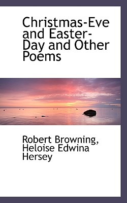 Christmas-Eve and Easter-Day and Other Poems - Browning, Robert