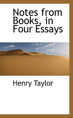 Notes from Books, in Four Essays - Taylor, Henry
