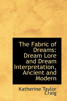 The Fabric of Dreams: Dream Lore and Dream Interpretation, Ancient and Modern - Craig, Katherine Taylor