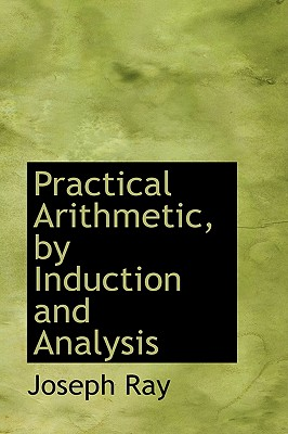 Practical Arithmetic, by Induction and Analysis - Ray, Joseph