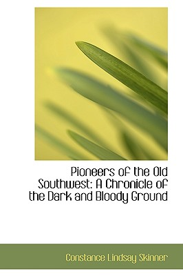 Pioneers of the Old Southwest: A Chronicle of the Dark and Bloody Ground - Skinner, Constance Lindsay