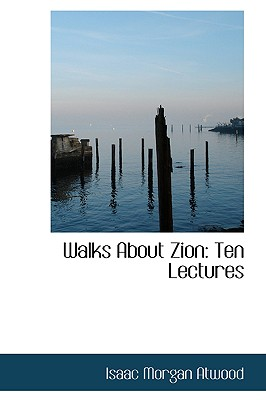 Walks about Zion: Ten Lectures - Atwood, Isaac Morgan