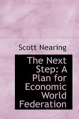 The Next Step: A Plan for Economic World Federation - Nearing, Scott