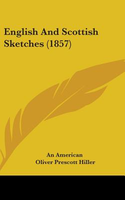 English and Scottish Sketches (1857) - An American, American, and Hiller, Oliver Prescott