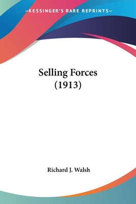 Selling Forces (1913) - Walsh, Richard J