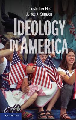 Ideology in America - Ellis, Christopher, Professor, and Stimson, James