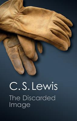 The Discarded Image: An Introduction to Medieval and Renaissance Literature - Lewis, C. S.