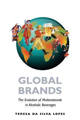 Global Brands: The Evolution of Multinationals in Alcoholic Beverages - Lopes, Teresa da Silva