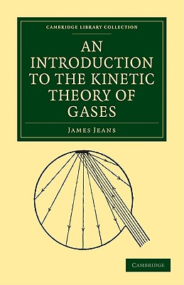 An Introduction to the Kinetic Theory of Gases - Jeans, James