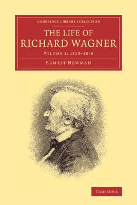 The Life of Richard Wagner - Newman, Ernest, and Ernest, Newman