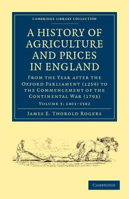 A History of Agriculture and Prices in England: From the Year After the Oxford Parliament (1259) to the Commencement of the Continental War (1793) - Rogers, James E. Thorold