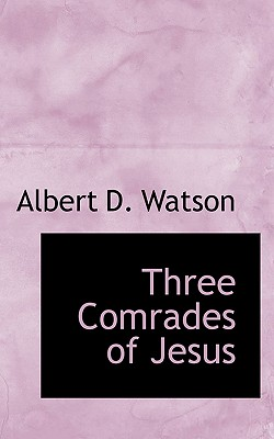 Three Comrades of Jesus - Watson, Albert D