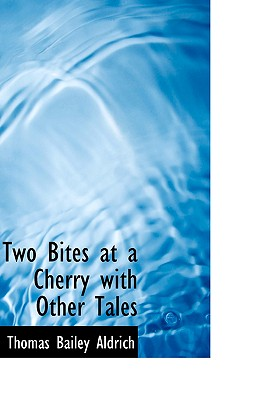 Two Bites at a Cherry with Other Tales - Aldrich, Thomas Bailey
