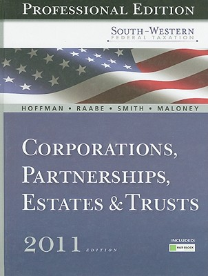 South-Western Federal Taxation 2011: Professional Version: Corporations, Partnerships, Estates and Trusts - Maloney, David, and Hoffman, William H., and Smith, James E.