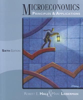 Microeconomics: Principles & Applications - Hall, Robert E, and Lieberman, Marc