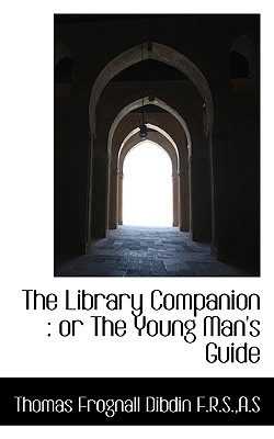 The Library Companion: Or the Young Man's Guide - Dibdin, Thomas Frognall