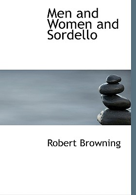 Men and Women and Sordello - Browning, Robert