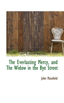 The Everlasting Mercy, and the Widow in the Bye Street - Masefield, John