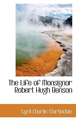 The Life of Monsignor Robert Hugh Benson - Martindale, Cyril Charlie