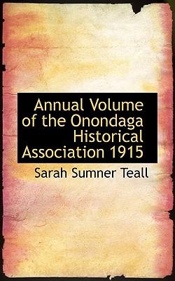 Annual Volume of the Onondaga Historical Association 1915 - Teall