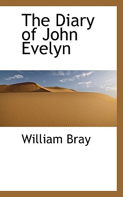 The Diary of John Evelyn - Bray, William