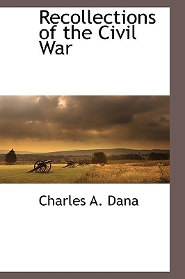Recollections of the Civil War - Dana, Charles Anderson
