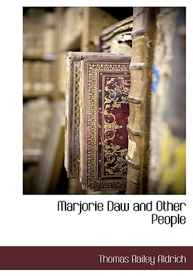 Marjorie Daw and Other People - Aldrich, Thomas Bailey
