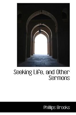 Seeking Life, and Other Sermons - Brooks, Phillips