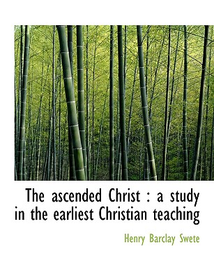 The Ascended Christ: A Study in the Earliest Christian Teaching - D D