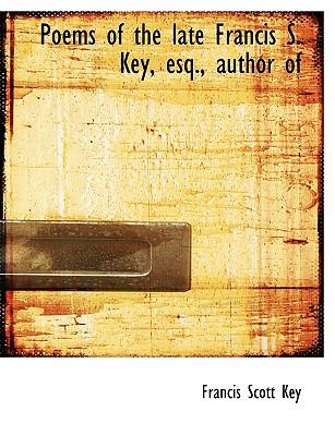 Poems of the Late Francis S. Key, Esq., Author of - Key, Francis Scott