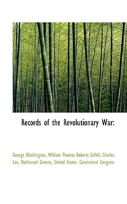 Records of the Revolutionary War - Washington, George, and Saffell, William Thomas Roberts, and United States Continental Congress, States Continental Congress...