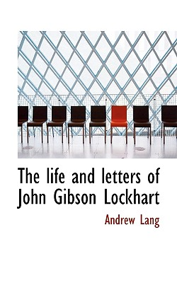 The Life and Letters of John Gibson Lockhart - Lang, Andrew