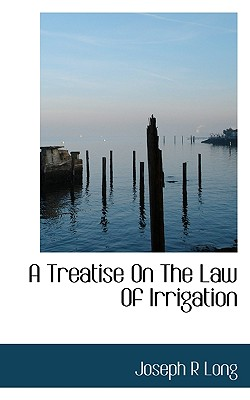 A Treatise on the Law of Irrigation - Long, Joseph R