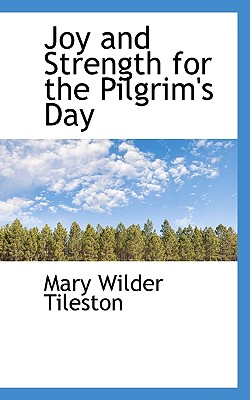 Joy and Strength for the Pilgrim's Day - Tileston, Mary