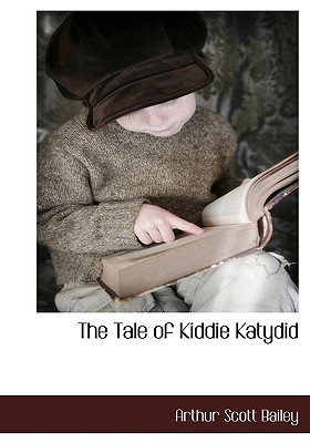 The Tale of Kiddie Katydid - Bailey, Arthur Scott