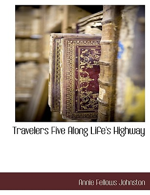 Travelers Five Along Life's Highway - Johnston, Annie Fellows