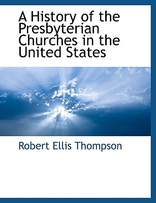 A History of the Presbyterian Churches in the United States - Thompson, Robert Ellis