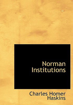 Norman Institutions - Haskins, Charles Homer